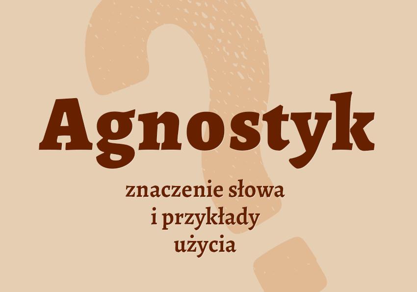 Agnostyk kto to jest kim synonim definicja człowieka znaczenie słownik Polszczyzna.pl
