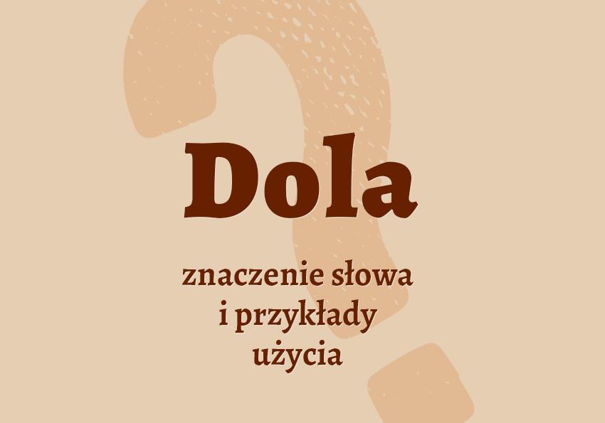 Dola - co to jest? Słownik, definicja, znaczenie. Polszczyzna.pl