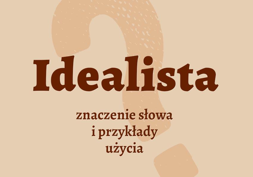 Idealista kto to jest kim synonim definicja człowieka znaczenie słownik Polszczyzna.pl