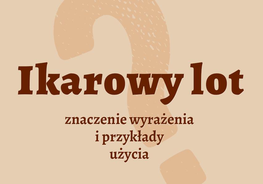 Ikarowy lot co to znaczy przykłady synonim czyli jaki słownik Polszczyzna.pl