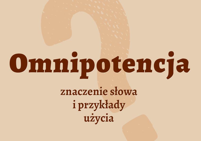 omnipotencja co to jest definicja synonim znaczenie słownik Polszczyzna.pl