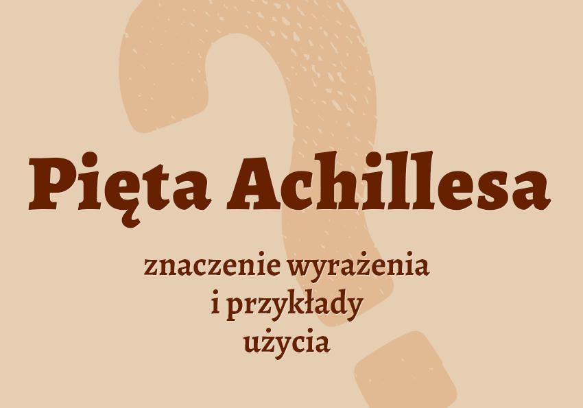 Pięta Achillesa Pięta achillesowa znaczenie co to znaczy definicja przykłady synonim inaczej słownik Polszczyzna.pl