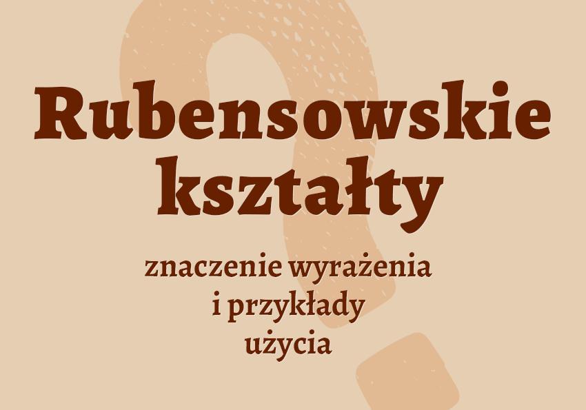 Rubensowskie kształty czyli jakie co to znaczy definicja znaczenie Rubens słownik Polszczyzna.pl