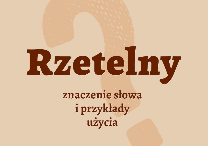Rzetelny to jaki synonim definicja znaczenie synonim inaczej słownik Polszczyzna.pl