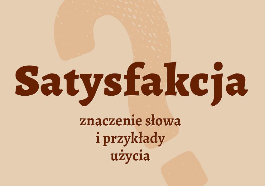 Satysfakcja definicja znaczenie synonim satysfakcji inaczej co to z pracy Polszczyzna.pl