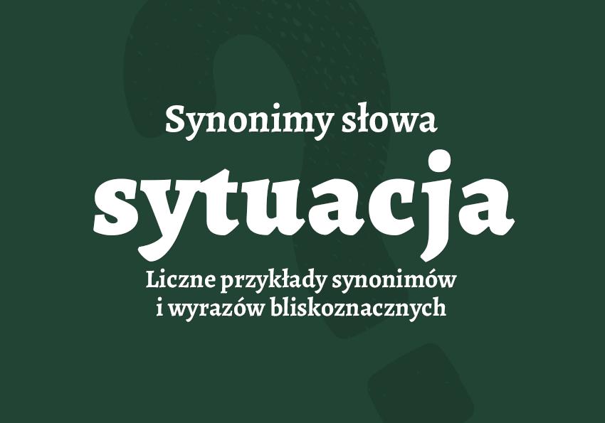 sytuacja inaczej synonim sytuacji definicja słownik Polszczyzna.pl