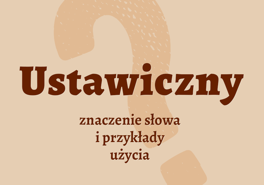 ustawiczny to jaki synonim definicja znaczenie synonim inaczej słownik Polszczyzna.pl