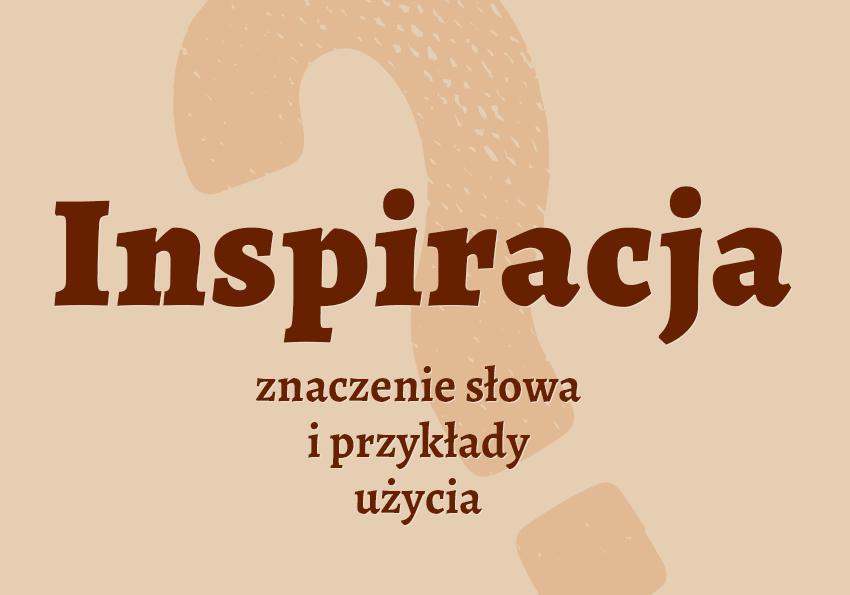Inspiracja czyli co to jest znaczenie definicja synonimy inspiracji słownik Polszczyzna.pl