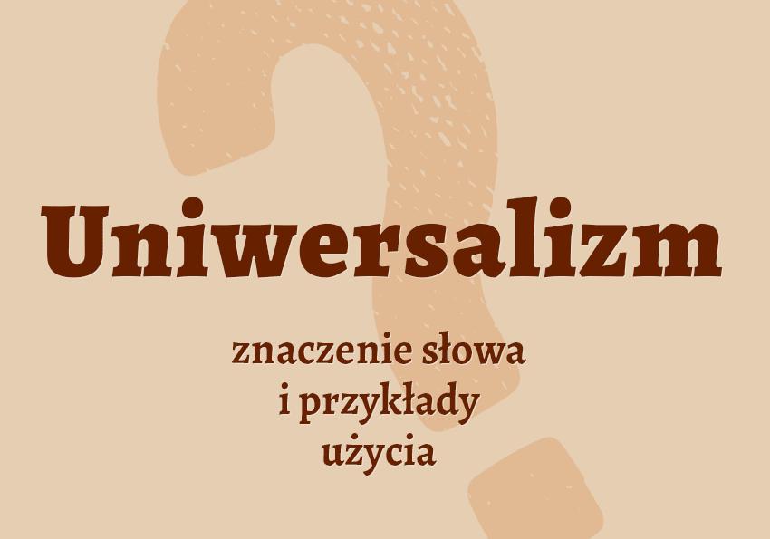 uniwersalizm, czyli co? Definicja, znaczenie, synonim, słownik Polszczyzna.pl