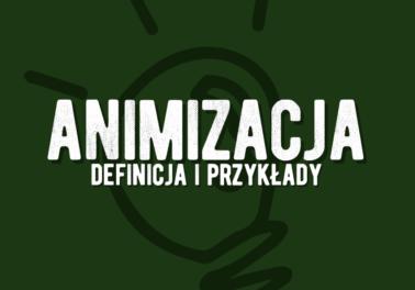 animizacja ożywienie - co to jest? Znaczenie definicja przykłady wiersze książki Polszczyzna.pl