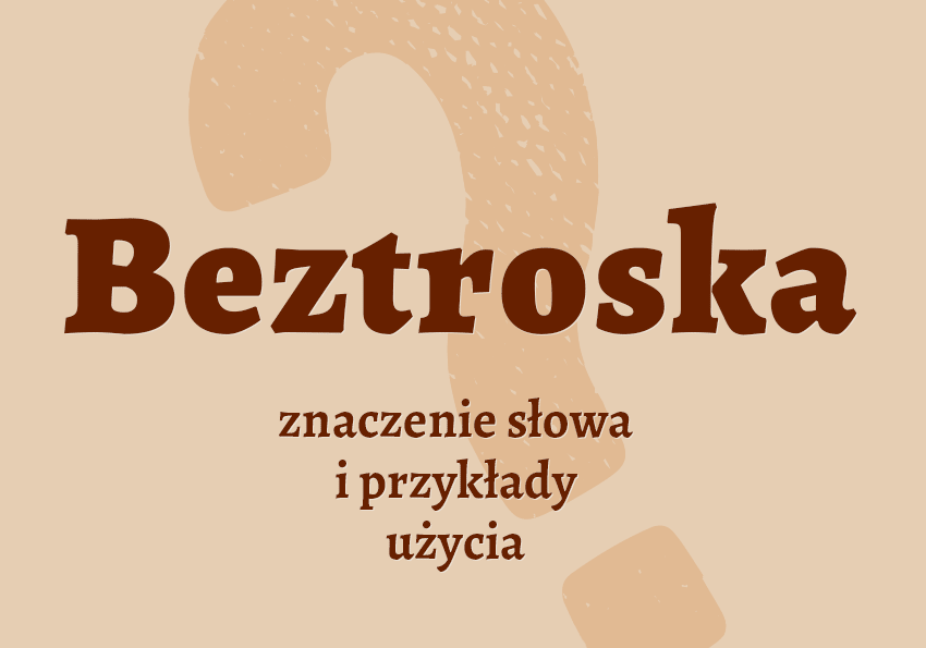 Beztroska znaczenie co to jest definicja przykłady słownik Polszczyzna.pl