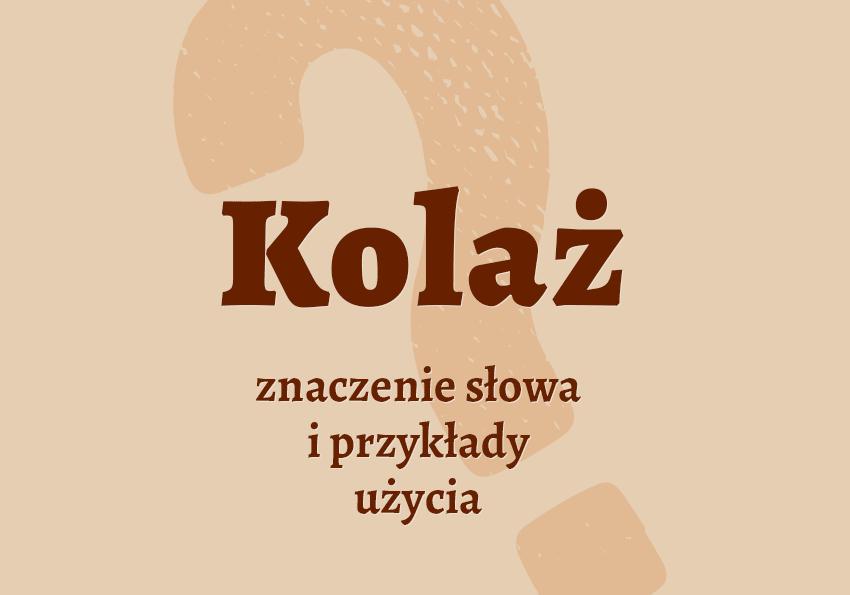 Kolaż co to jest definicja kolarz a kolaż pisownia kolaż technika synonim słownik Polszczyzna.pl