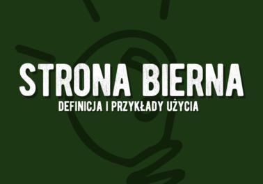 Strona bierna przykłady użycia. Co to jest? definicja znaczenie. Zamiana strony Polszczyzna.pl