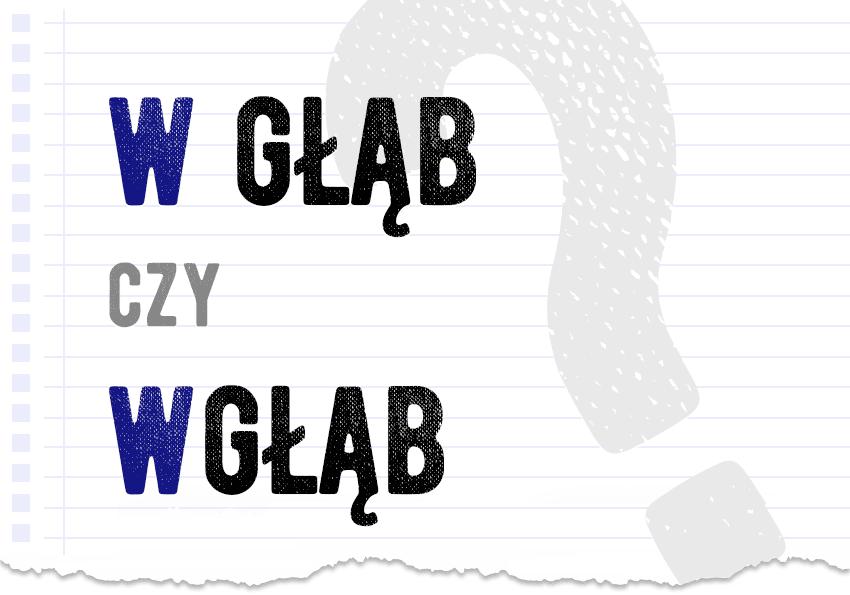 W głąb czy wgłąb? pisownia poprawna. Razem czy osobno. Jak zapisać poradnia słownik Polszczyzna.pl