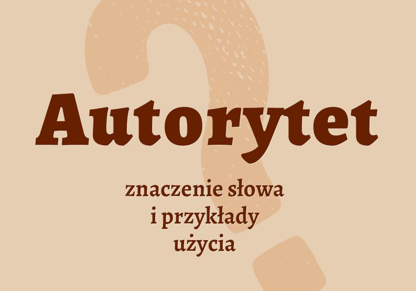 Autorytet - co to jest? Przykłady, definicja, znaczenie. Autorytety - słownik Polszczyzna.pl