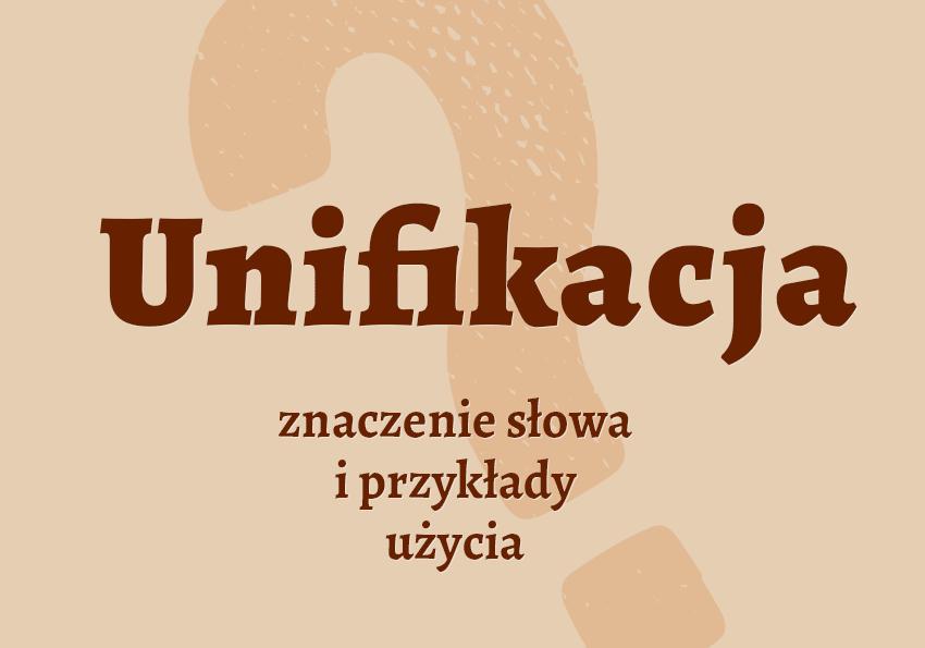 Unifikacja - co to jest? Co to znaczy? Definicja, przykłady. Słownik Polszczyzna.pl