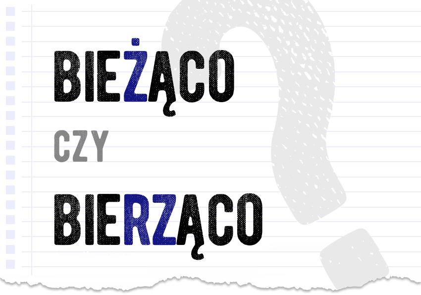 Bieżąco czy bierząco? Jak się pisze. Poprawna forma. Wyjaśnienie. Słownik Polszczyzna.pl