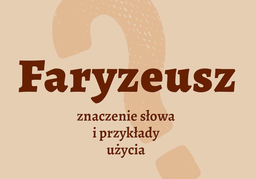 Faryzeusz kto to jest? Pochodzenie Biblia biblizmy przykłady znaczenie słownik Polszczyzna.pl