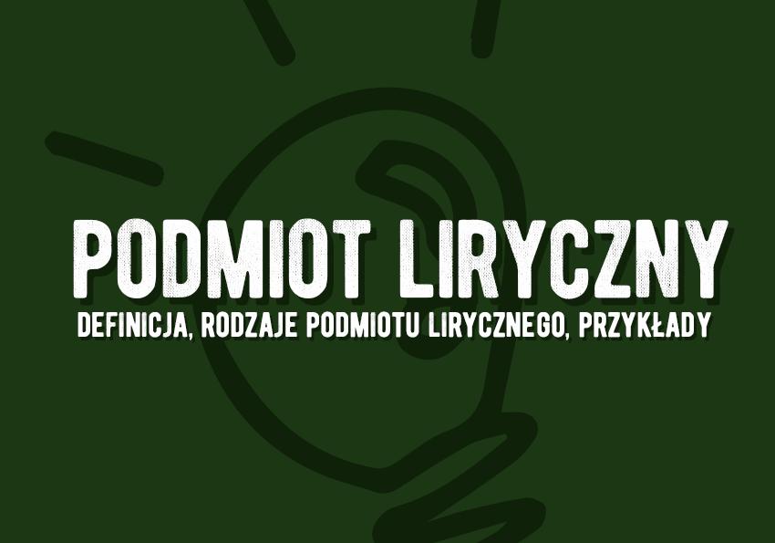 Podmiot liryczny - co to jest? Definicja, przykłady podmiotu i użycia, rodzaje podmiotu. Poezja. Polszczyzna.pl
