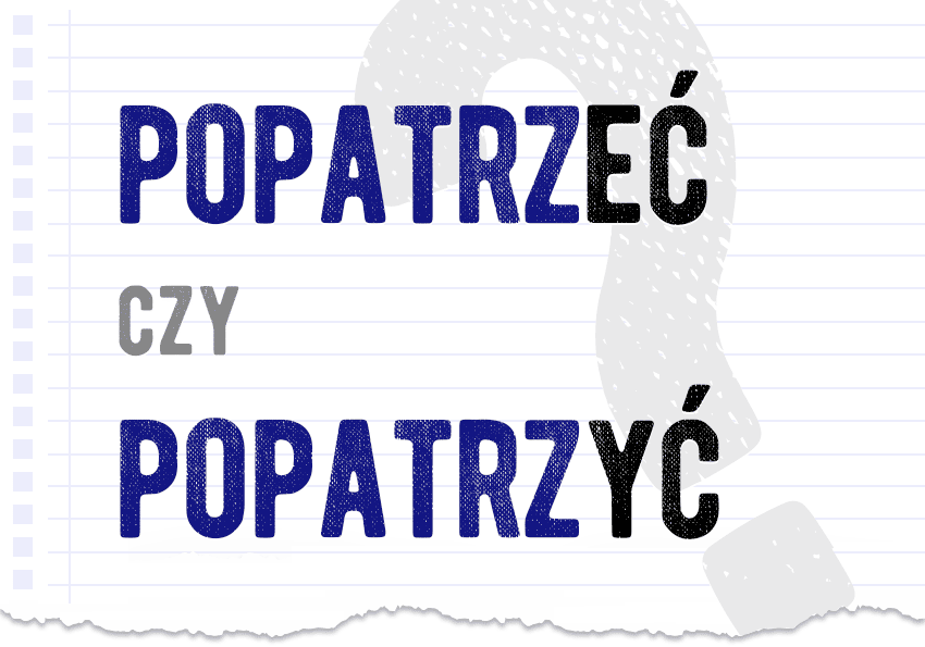 Popatrzeć czy popatrzyć? Poprawna forma. Wyjaśnienie, przykłady, słownik Polszczyzna.pl