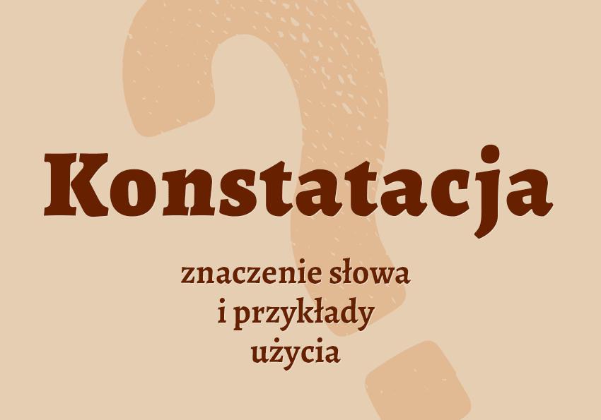 Konstatacja - co to jest? Znaczenie, definicja, przykłady, synonimy. Słownik Polszczyzna.pl